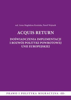 Acquis Return. Doświadczenia implementacji i rozwój polityki powrotowej Unii Europejskiej