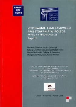 Stosowanie tymczasowego aresztowania w Polsce. Analiza i rekomendacje